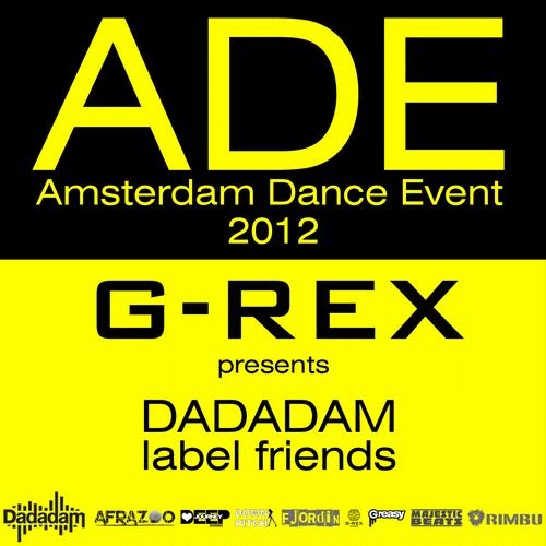G-Rex Presents: Dadadam Label Friends ADE 2012