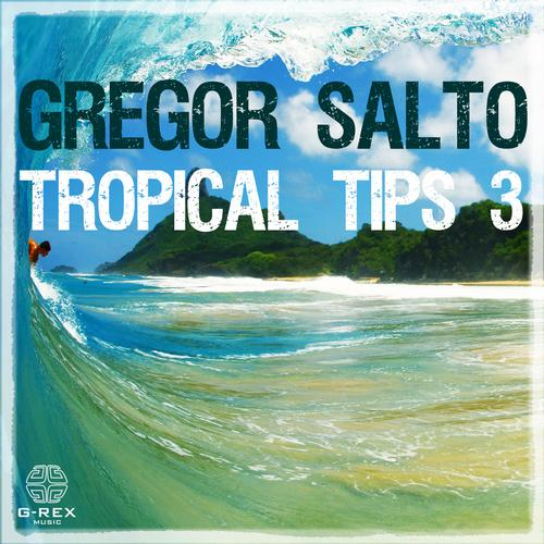 GREGOR SALTO – TROPICAL TIPS 3