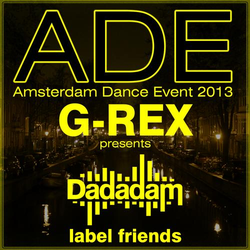 G-Rex presents Dadadam Label Friends ADE 2013